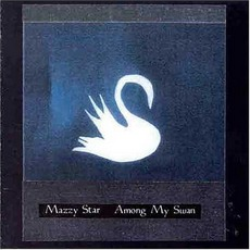 Among My Swan mp3 Album by Mazzy Star