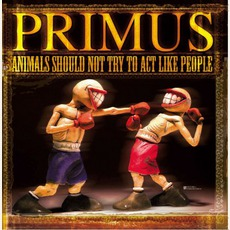 Animals Should Not Try To Act Like People mp3 Album by Primus