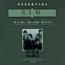 Essential R.E.M.: R.E.M. In The Attic (Alternative Recordings 1985-89)