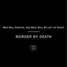 Who Will Survive, And What Will Be Left Of Them? mp3 Album by Murder By Death
