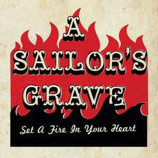 Set A Fire In Your Heart by A Sailor's Grave