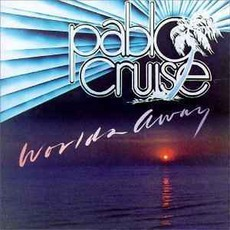 Worlds Away by Pablo Cruise