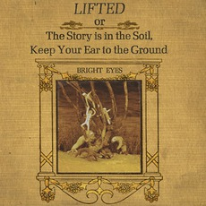 Lifted Or The Story Is In The Soil, Keep Your Ear To The Ground mp3 Album by Bright Eyes