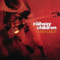 Native Place mp3 Album by The Railway Children