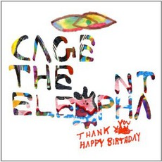 Thank You, Happy Birthday mp3 Album by Cage The Elephant