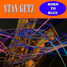 Born To Be Blue mp3 Artist Compilation by Stan Getz
