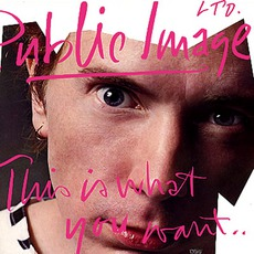This Is What You Want... This Is What You Get mp3 Album by Public Image Ltd.