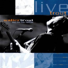 Live Trout by Walter Trout & The Free Radicals