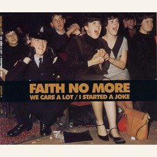We Care A Lot / I Started A Joke by Faith No More