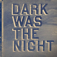 Dark Was The Night by Various Artists