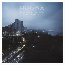 Hardcore Will Never Die, But You Will mp3 Album by Mogwai