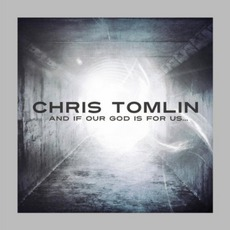 And If Our God Is For Us... (Limited Edition) mp3 Album by Chris Tomlin