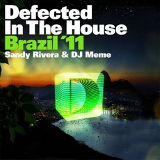 Defected In The House Brazil '11 (Mixed By Sandy Rivera & Dj Meme)