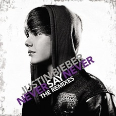 Never Say Never: The Remixes mp3 Remix by Justin Bieber