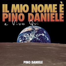 Il Mio Nome è Pino Daniele E VIvo Qui by Pino Daniele