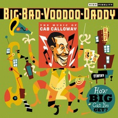 How Big Can You Get?: The Music Of Cab Calloway mp3 Album by Big Bad Voodoo Daddy