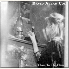 Standing Too Close To The Flame mp3 Album by David Allan Coe