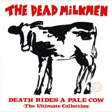 Death Rides A Pale Cow: The Ultimate Collection mp3 Artist Compilation by The Dead Milkmen