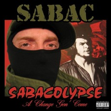 Sabacolypse (A Change Gon' Come) by Sabac