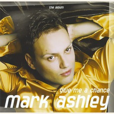 Give Me A Chance mp3 Album by Mark Ashley