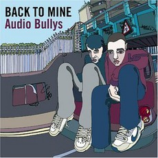 Back To Mine: Audio Bullys mp3 Compilation by Various Artists