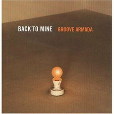 Back To Mine: Groove Armada mp3 Compilation by Various Artists
