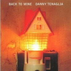 Back To Mine: Danny Tenaglia mp3 Compilation by Various Artists