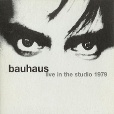 Live In The Studio 1979 by Bauhaus