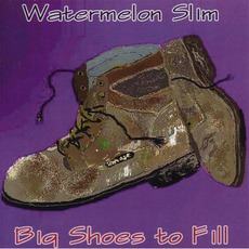 Big Shoes To Fill mp3 Album by Watermelon Slim