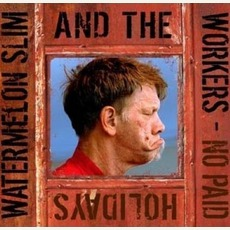 No Paid Holidays by Watermelon Slim And The Workers