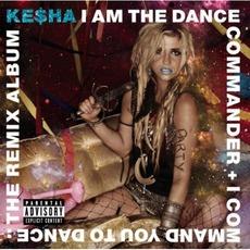 I Am The Dance Commander + I Command You To Dance: The Remix Album mp3 Remix by Ke$ha