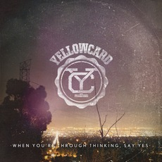 When You're Through Thinking, Say Yes mp3 Album by Yellowcard