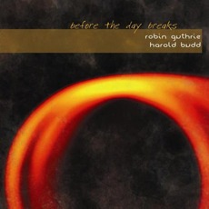 Before The Day Breaks mp3 Album by Robin Guthrie & Harold Budd