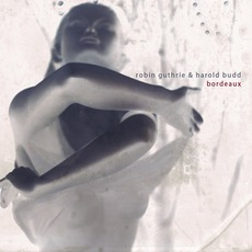 Bordeaux mp3 Album by Robin Guthrie & Harold Budd