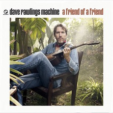 A Friend Of A Friend mp3 Album by Dave Rawlings Machine