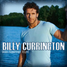 Doin' Somethin' Right mp3 Album by Billy Currington