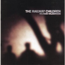 Reunion Wilderness (Re-Issue) mp3 Album by The Railway Children