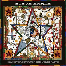 I'll Never Get Out Of This World Alive mp3 Album by Steve Earle