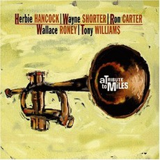 A Tribute To Miles Davis mp3 Album by Herbie Hancock, Wayne Shorter, Ron Carter, Wallace Roney, And Tony Williams