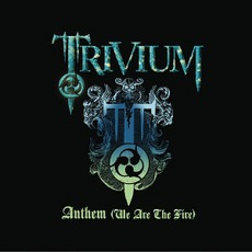 Anthem (We Are The Fire) mp3 Single by Trivium
