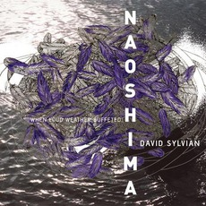 When Loud Weather Buffeted Naoshima mp3 Album by David Sylvian