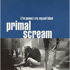 (I'm Gonna) Cry Myself Blind mp3 Single by Primal Scream