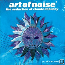 The Seduction Of Claude Debussy mp3 Album by Art Of Noise