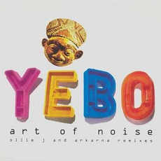 Yebo (Ollie J And Arkarna Remixes) by Art Of Noise