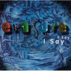 I Say I Say I Say mp3 Album by Erasure