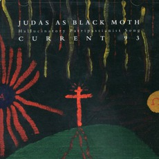 Judas As Black Moth: Hallucinatory Patripassianist Song by Current 93