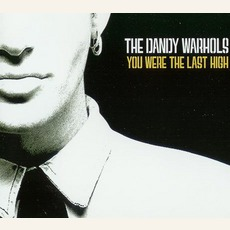 You Were The Last High mp3 Single by The Dandy Warhols