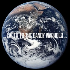 ...Earth To The Dandy Warhols...