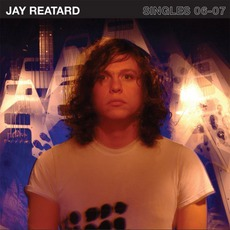 Singles 06-07 by Jay Reatard