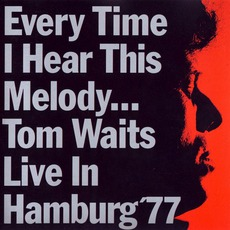 Every Time I Hear This Melody... Live In Hamburg '77 by Tom Waits